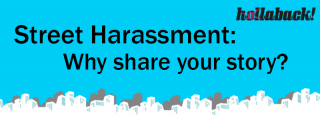 Street Harassment - Why share your story? from Hollaback!